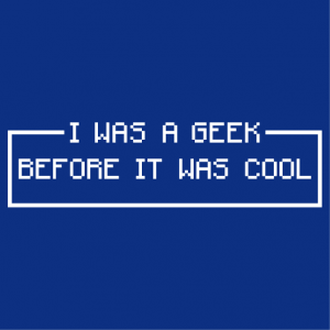 T-shirt I was a geek before it was cool, geek pride and retrogaming, design one color.